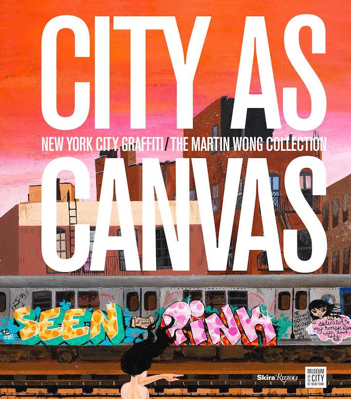 City As Canvas Cover  City as Canvas, New York City Graffiti from the Martin Wong Collection    A Look at the Companion Publication to the MCNY Exhibit