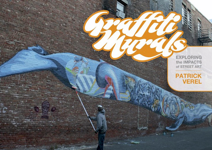 Patrick Verel Graffiti Murals Patrick Verel on <em>Graffiti Murals: Exploring the Impacts of Street Art</em>