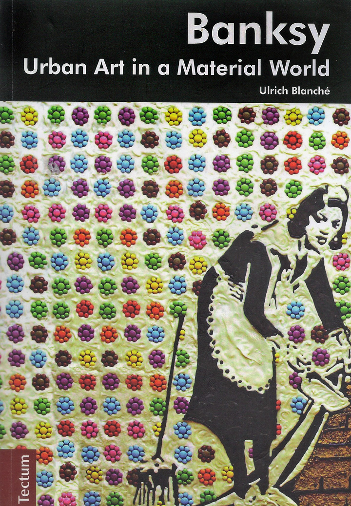 banksy urban art in a material world edited 1 Ulrich Blanché on <em>Banksy: Urban Art in a Material World</em>